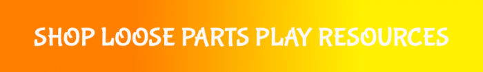 link to shop loose parts play resources