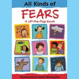 All Kinds Of Fears (A Lift the Flap Book)